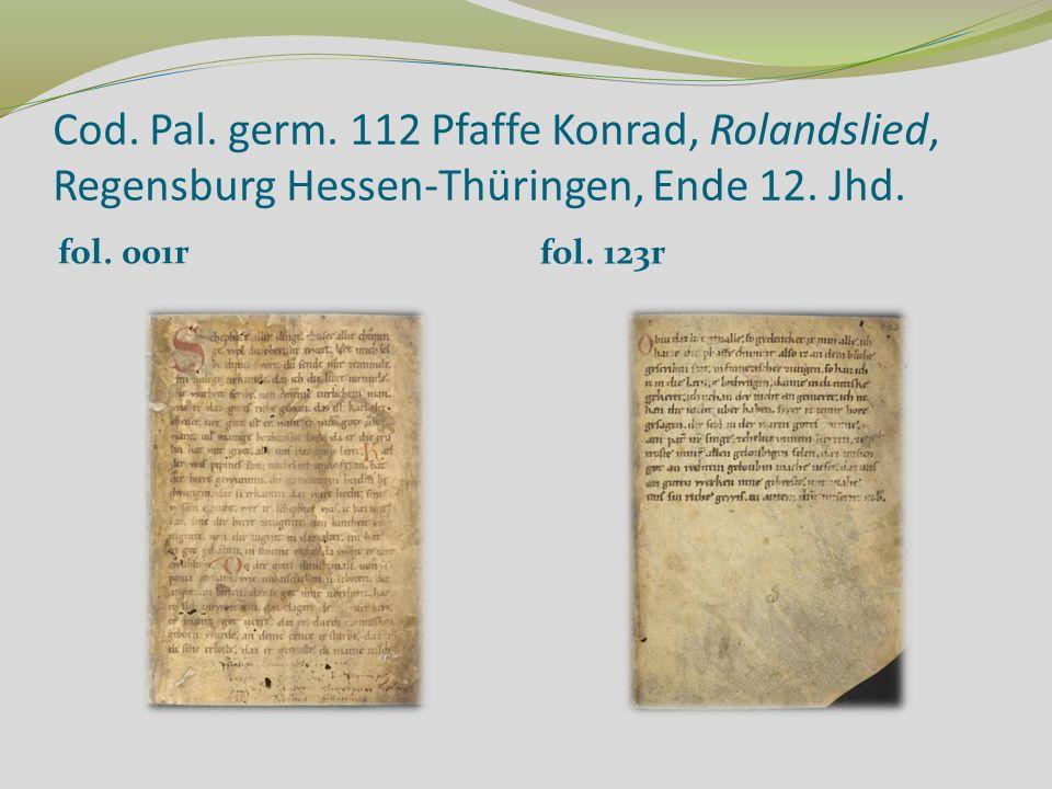 Cod. Pal. germ. 112 Pfaffe Konrad, Rolandslied, Regensburg Hessen-Thüringen, Ende 12. Jhd. fol. 001r fol. 123r