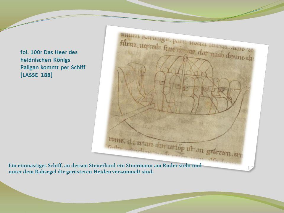 fol. 100r Das Heer des heidnischen Königs Paligan kommt per Schiff [LASSE 188] Ein einmastiges Schiff, an dessen Steuerbord ein Stuermann am Ruder ste
