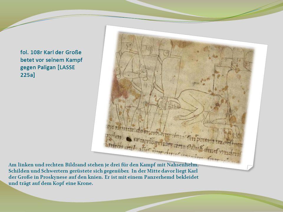 fol. 108r Karl der Große betet vor seinem Kampf gegen Paligan [LASSE 225a] Am linken und rechten Bildrand stehen je drei für den Kampf mit Nahsenhelm,