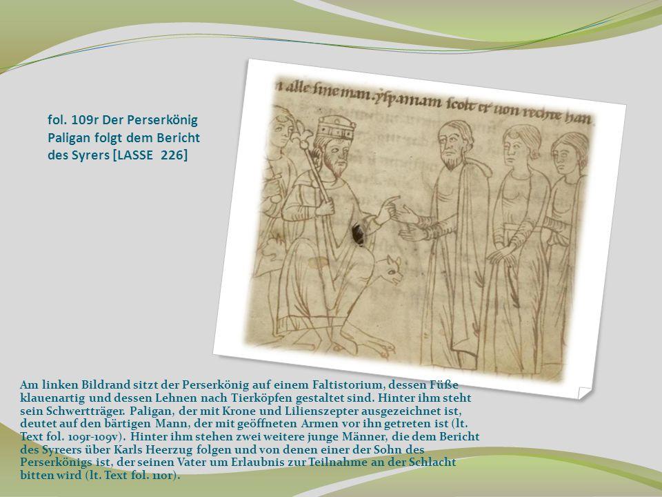 fol. 109r Der Perserkönig Paligan folgt dem Bericht des Syrers [LASSE 226] Am linken Bildrand sitzt der Perserkönig auf einem Faltistorium, dessen Füß