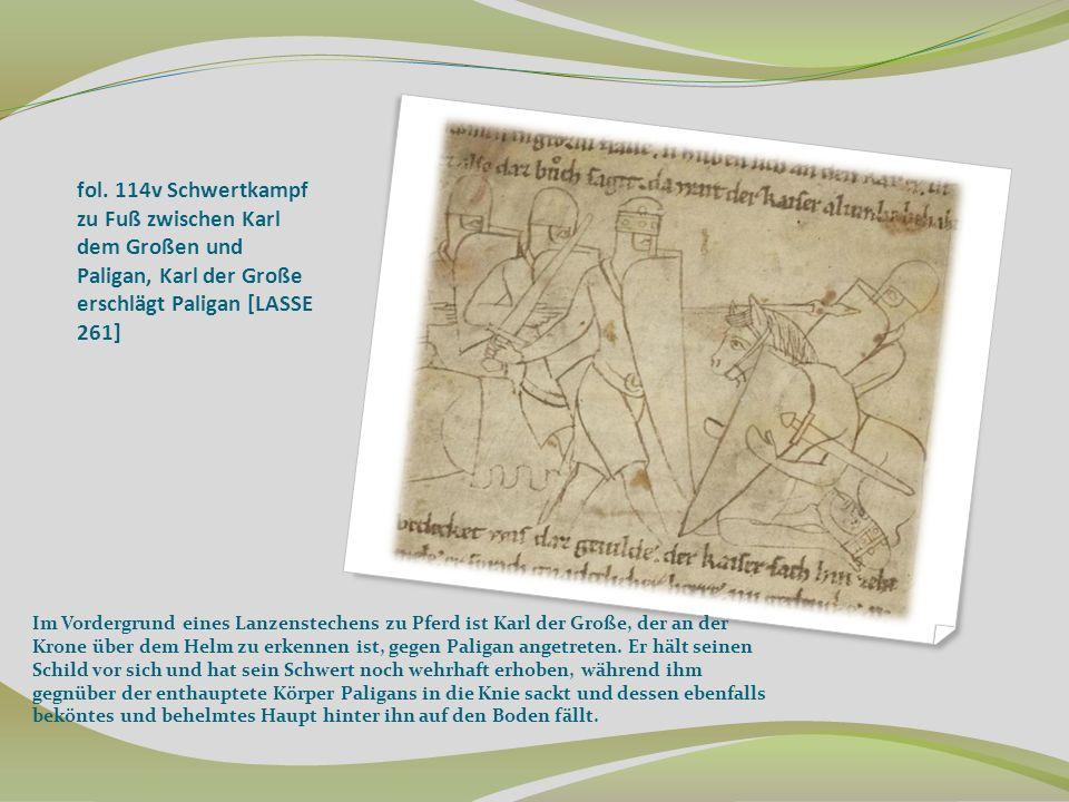 fol. 114v Schwertkampf zu Fuß zwischen Karl dem Großen und Paligan, Karl der Große erschlägt Paligan [LASSE 261] Im Vordergrund eines Lanzenstechens z