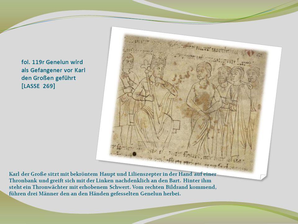 fol. 119r Genelun wird als Gefangener vor Karl den Großen geführt [LASSE 269] Karl der Große sitzt mit bekröntem Haupt und Lilienszepter in der Hand a
