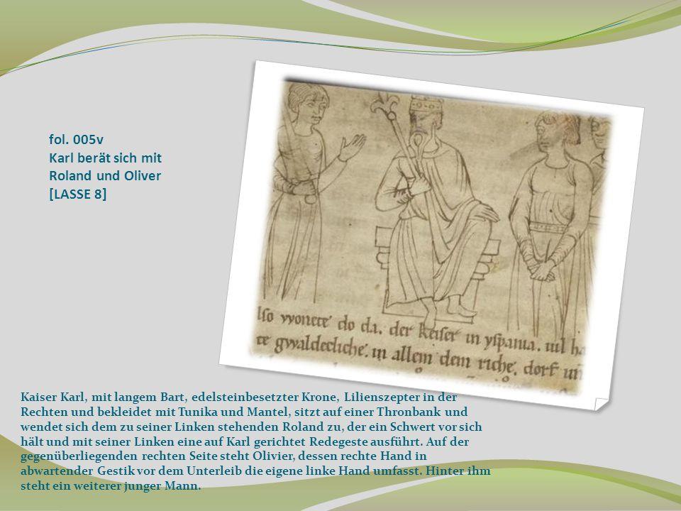 fol. 005v Karl berät sich mit Roland und Oliver [LASSE 8] Kaiser Karl, mit langem Bart, edelsteinbesetzter Krone, Lilienszepter in der Rechten und bek