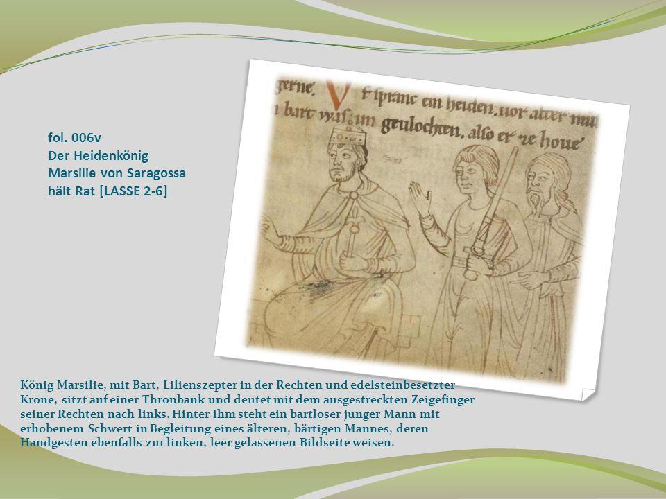 fol. 006v Der Heidenkönig Marsilie von Saragossa hält Rat [LASSE 2-6] König Marsilie, mit Bart, Lilienszepter in der Rechten und edelsteinbesetzter Kr