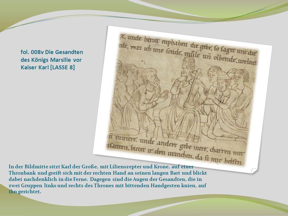 fol. 008v Die Gesandten des Königs Marsilie vor Kaiser Karl [LASSE 8] In der Bildmitte sitzt Karl der Große, mit Lilienszepter und Krone, auf einer Th