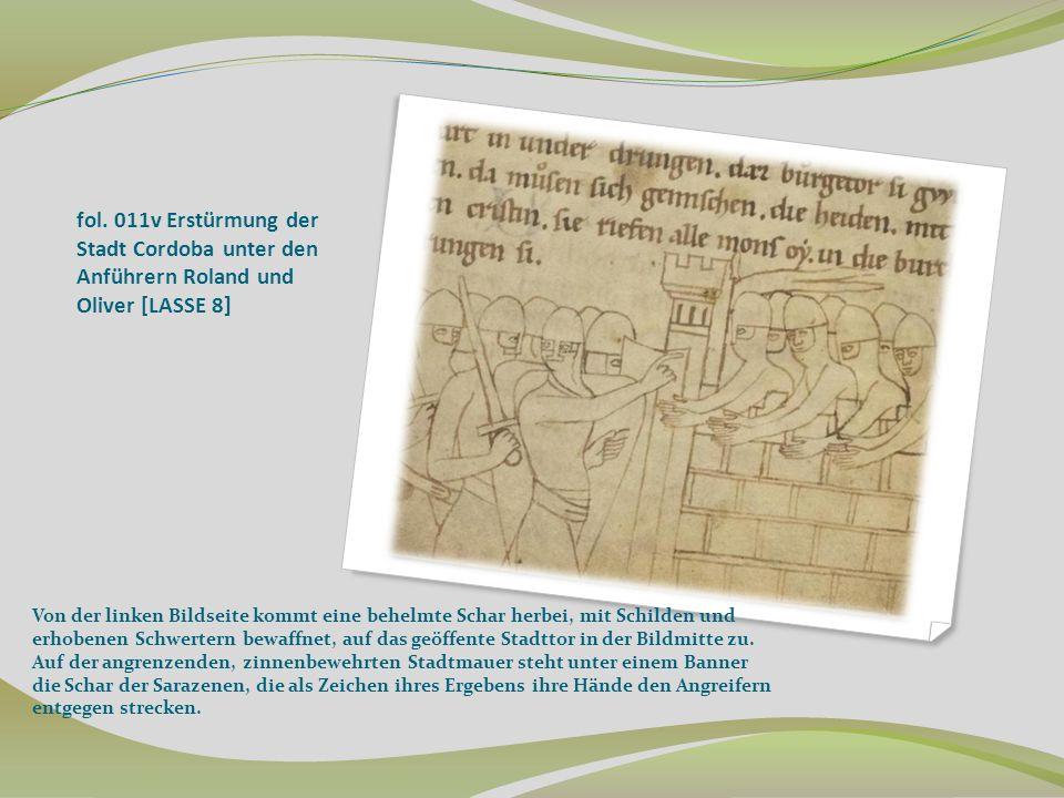fol. 011v Erstürmung der Stadt Cordoba unter den Anführern Roland und Oliver [LASSE 8] Von der linken Bildseite kommt eine behelmte Schar herbei, mit