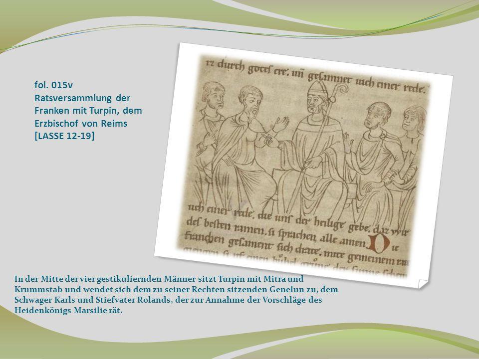 fol. 015v Ratsversammlung der Franken mit Turpin, dem Erzbischof von Reims [LASSE 12-19] In der Mitte der vier gestikuliernden Männer sitzt Turpin mit