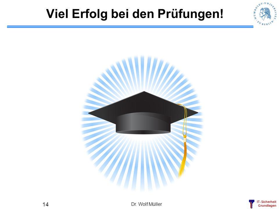 IT-Sicherheit Grundlagen Viel Erfolg bei den Prüfungen! Dr. Wolf Müller 14