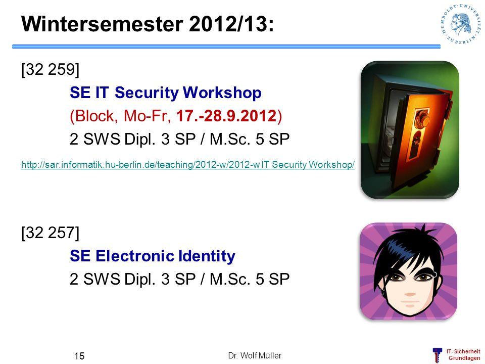 IT-Sicherheit Grundlagen Wintersemester 2012/13: [32 259] SE IT Security Workshop (Block, Mo-Fr, 17.-28.9.2012) 2 SWS Dipl. 3 SP / M.Sc. 5 SP http://s