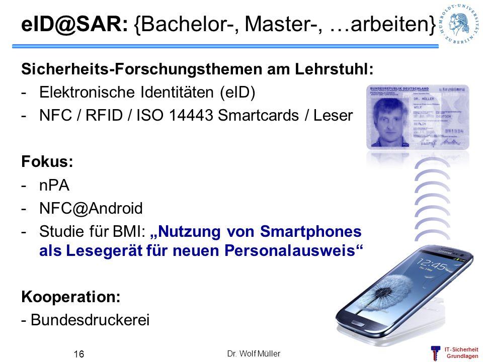 IT-Sicherheit Grundlagen eID@SAR: {Bachelor-, Master-, …arbeiten} Sicherheits-Forschungsthemen am Lehrstuhl: -Elektronische Identitäten (eID) -NFC / R