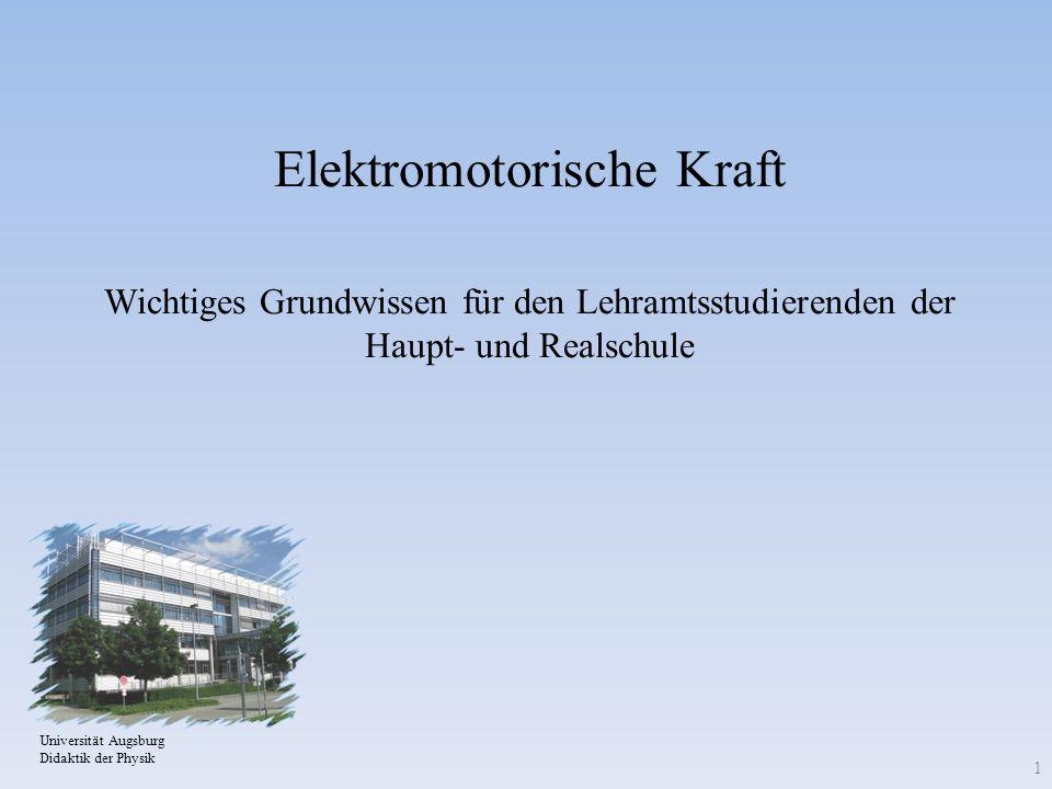 Elektromotorische Kraft Wichtiges Grundwissen für den Lehramtsstudierenden der Haupt- und Realschule Universität Augsburg Didaktik der Physik 1