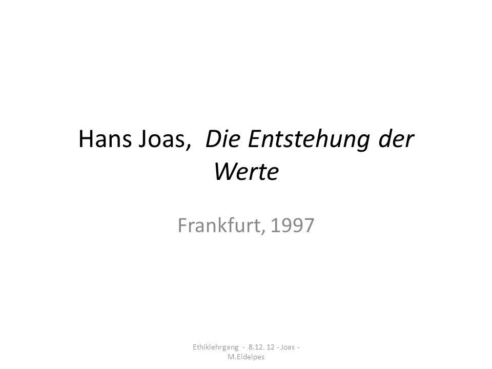 Hans Joas, Die Entstehung der Werte Frankfurt, 1997 Ethiklehrgang - 8.12. 12 - Joas - M.Eidelpes