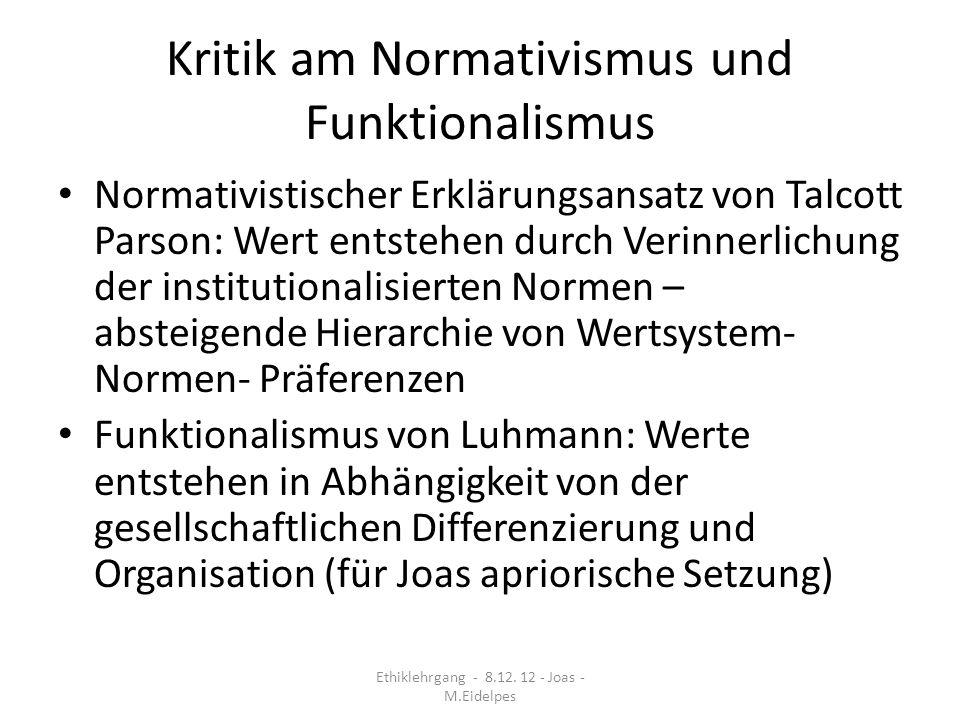 Kritik am Normativismus und Funktionalismus Normativistischer Erklärungsansatz von Talcott Parson: Wert entstehen durch Verinnerlichung der institutio