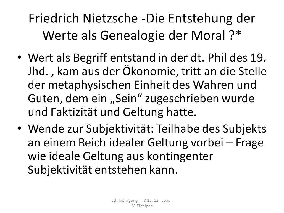 Friedrich Nietzsche -Die Entstehung der Werte als Genealogie der Moral ?* Wert als Begriff entstand in der dt. Phil des 19. Jhd., kam aus der Ökonomie