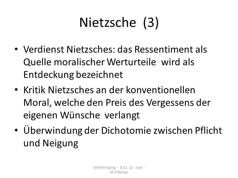 Nietzsche (3) Verdienst Nietzsches: das Ressentiment als Quelle moralischer Werturteile wird als Entdeckung bezeichnet Kritik Nietzsches an der konven