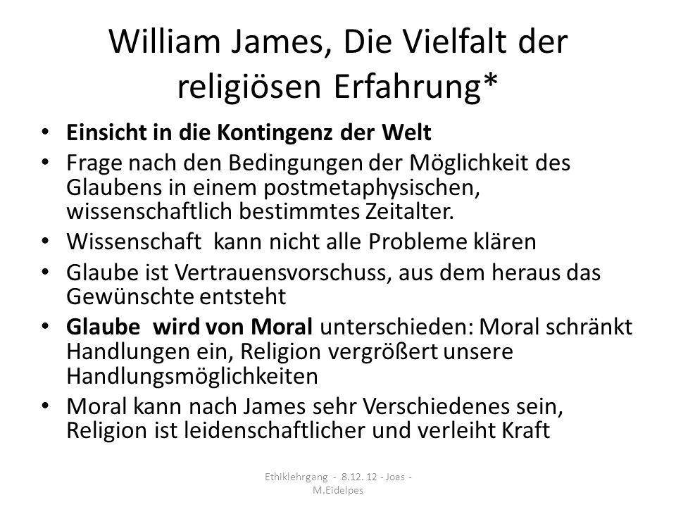 William James (2) Ausgangspunkte: Phänomenologie der religiösen Erfahrung, der Gefühle und Handlungen des Einzelnen (nicht Religion als Institution) und ihre Beziehung zum Göttlichen.