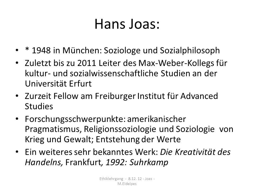 Hans Joas: * 1948 in München: Soziologe und Sozialphilosoph Zuletzt bis zu 2011 Leiter des Max-Weber-Kollegs für kultur- und sozialwissenschaftliche S