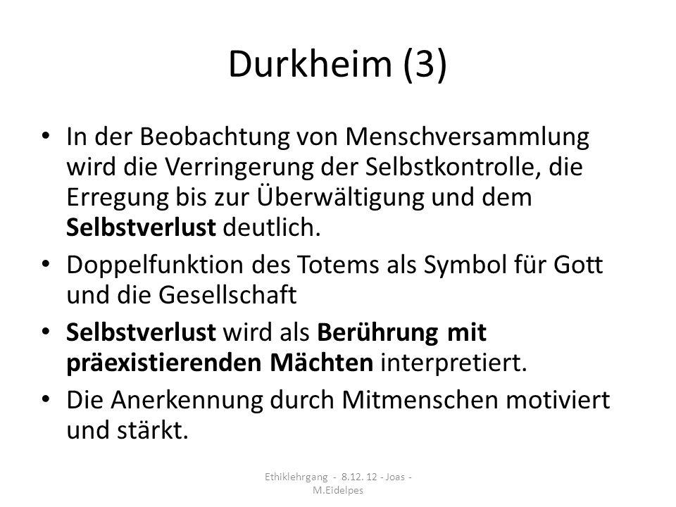 Durkheim (3) In der Beobachtung von Menschversammlung wird die Verringerung der Selbstkontrolle, die Erregung bis zur Überwältigung und dem Selbstverl