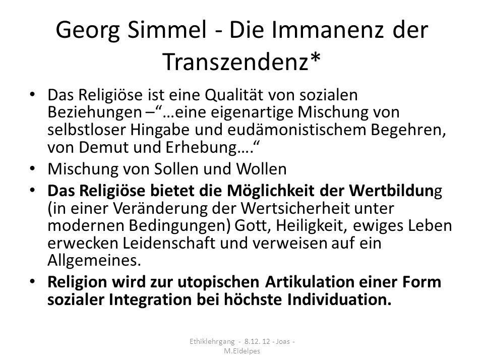 Georg Simmel - Die Immanenz der Transzendenz* Das Religiöse ist eine Qualität von sozialen Beziehungen –…eine eigenartige Mischung von selbstloser Hin