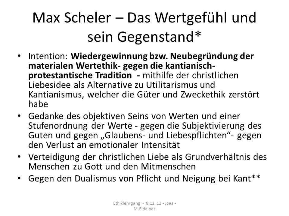 Max Scheler – Das Wertgefühl und sein Gegenstand* Intention: Wiedergewinnung bzw. Neubegründung der materialen Wertethik- gegen die kantianisch- prote