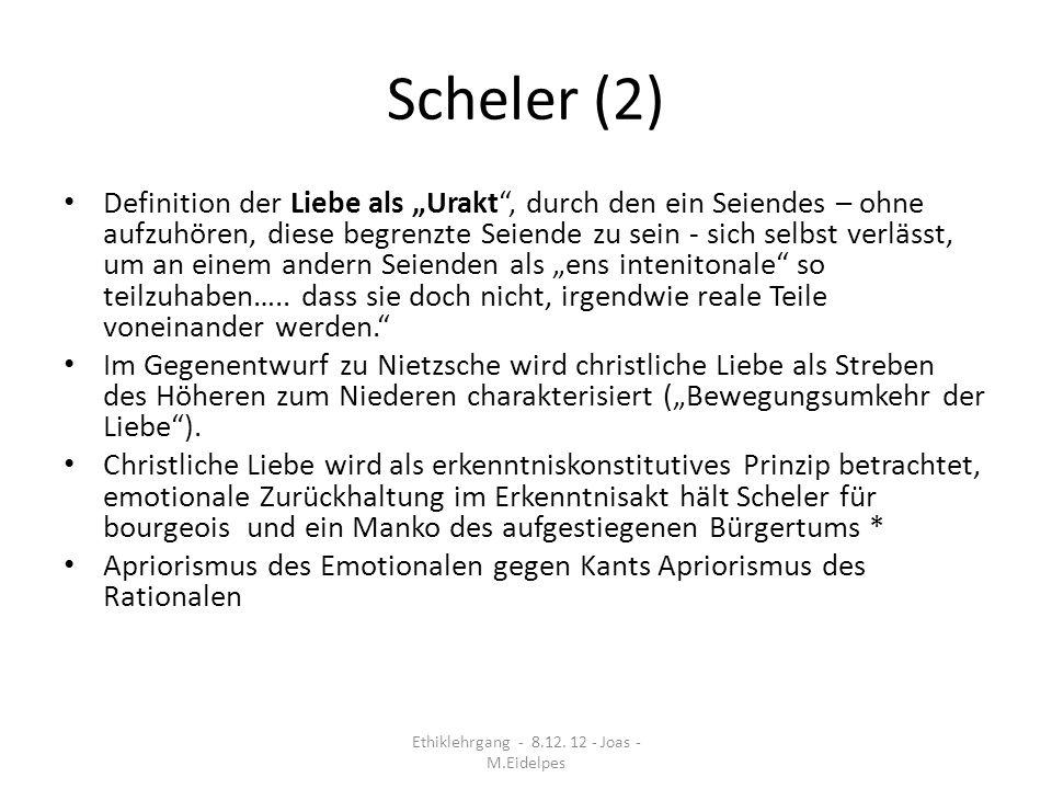 Scheler (2) Definition der Liebe als Urakt, durch den ein Seiendes – ohne aufzuhören, diese begrenzte Seiende zu sein - sich selbst verlässt, um an ei