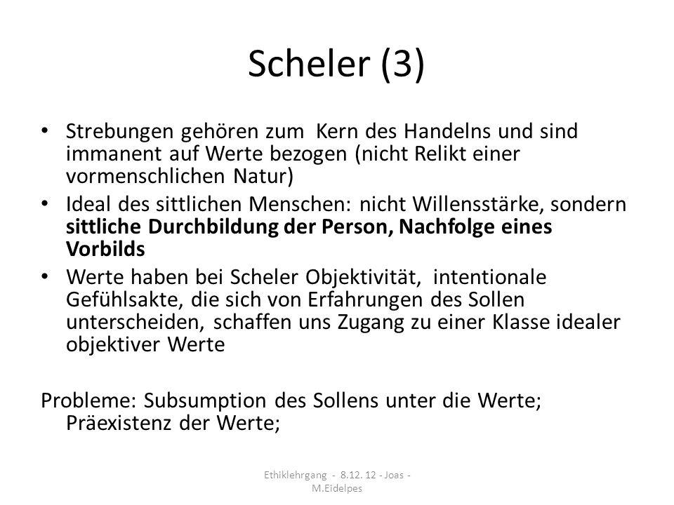 Scheler (3) Strebungen gehören zum Kern des Handelns und sind immanent auf Werte bezogen (nicht Relikt einer vormenschlichen Natur) Ideal des sittlich
