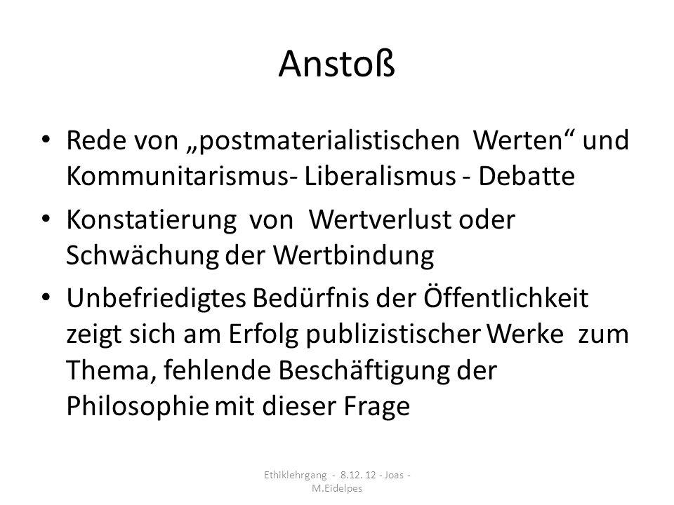 Anstoß Rede von postmaterialistischen Werten und Kommunitarismus- Liberalismus - Debatte Konstatierung von Wertverlust oder Schwächung der Wertbindung