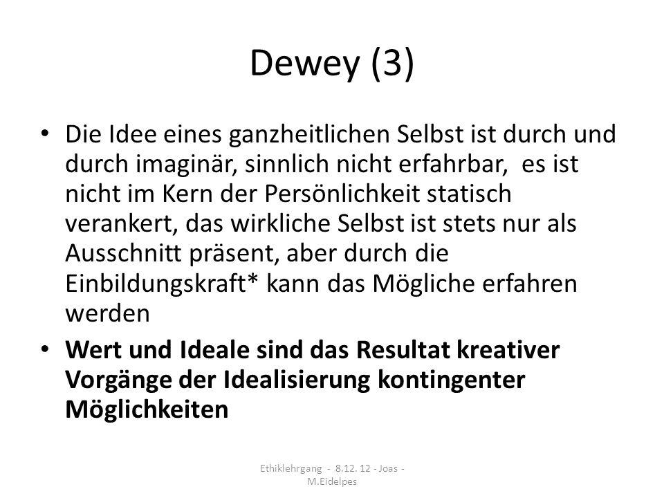 Dewey (3) Die Idee eines ganzheitlichen Selbst ist durch und durch imaginär, sinnlich nicht erfahrbar, es ist nicht im Kern der Persönlichkeit statisc