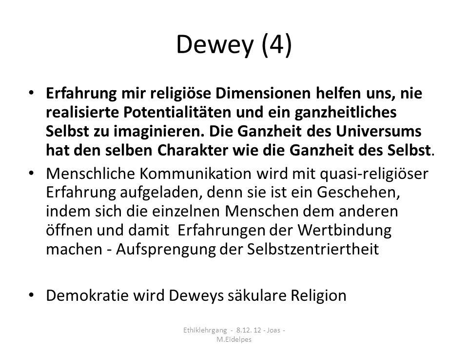 Dewey (4) Erfahrung mir religiöse Dimensionen helfen uns, nie realisierte Potentialitäten und ein ganzheitliches Selbst zu imaginieren. Die Ganzheit d