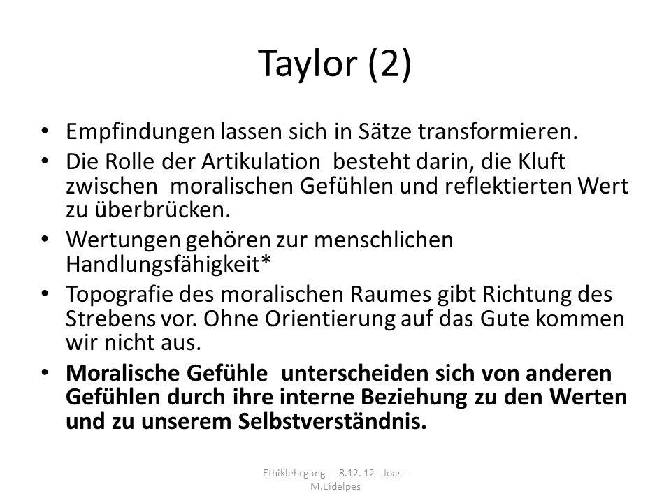 Taylor (2) Empfindungen lassen sich in Sätze transformieren. Die Rolle der Artikulation besteht darin, die Kluft zwischen moralischen Gefühlen und ref