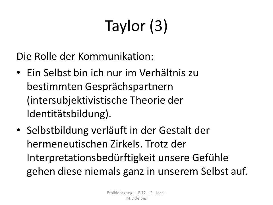 Taylor (3) Die Rolle der Kommunikation: Ein Selbst bin ich nur im Verhältnis zu bestimmten Gesprächspartnern (intersubjektivistische Theorie der Ident