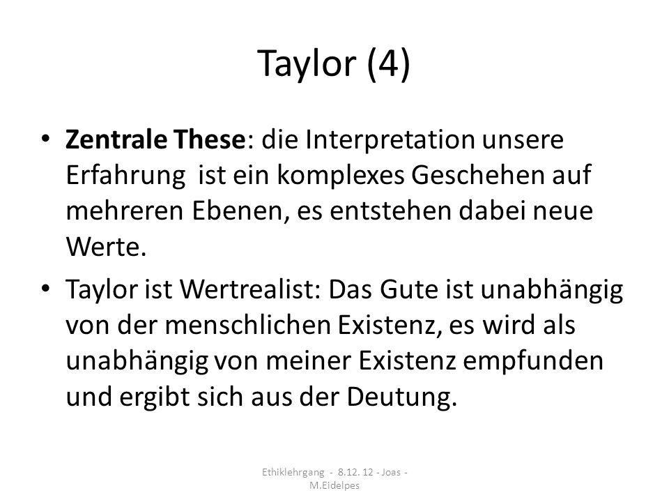 Taylor (4) Zentrale These: die Interpretation unsere Erfahrung ist ein komplexes Geschehen auf mehreren Ebenen, es entstehen dabei neue Werte. Taylor