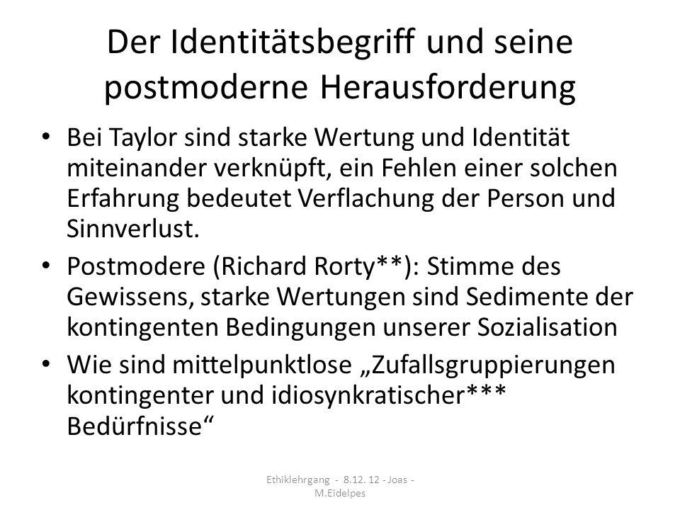 Der Identitätsbegriff und seine postmoderne Herausforderung Bei Taylor sind starke Wertung und Identität miteinander verknüpft, ein Fehlen einer solch