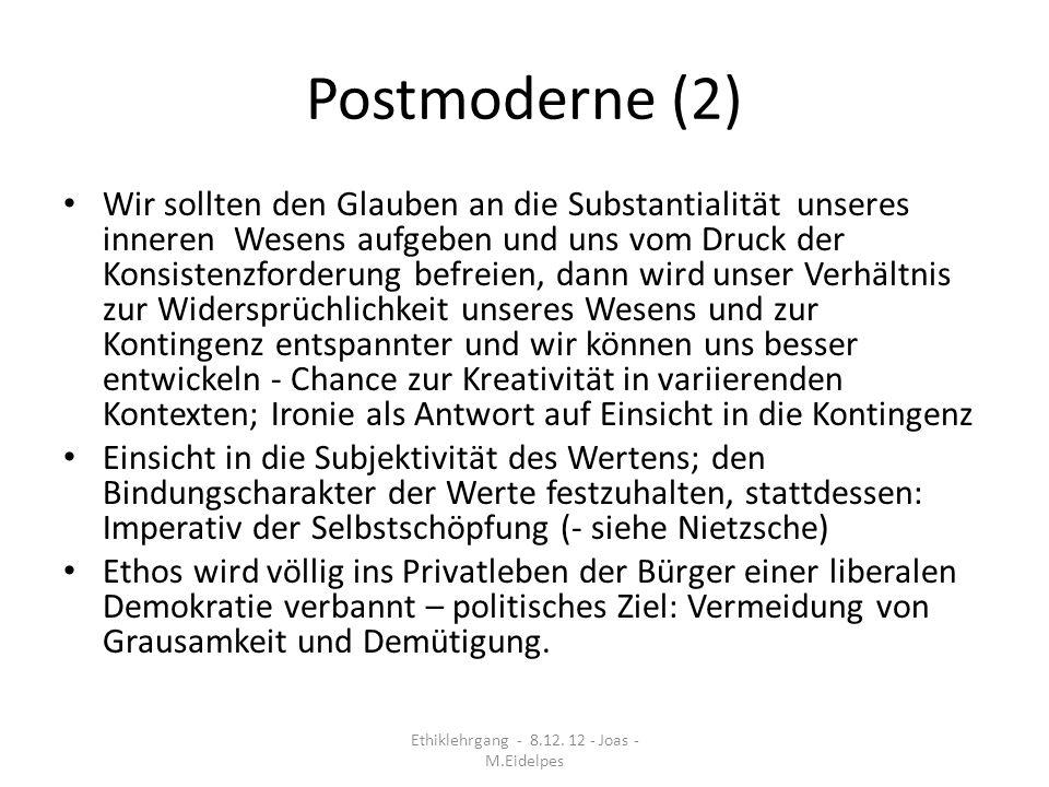 Postmoderne (2) Wir sollten den Glauben an die Substantialität unseres inneren Wesens aufgeben und uns vom Druck der Konsistenzforderung befreien, dan