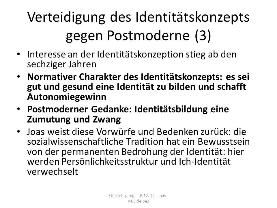 Verteidigung des Identitätskonzepts gegen Postmoderne (3) Interesse an der Identitätskonzeption stieg ab den sechziger Jahren Normativer Charakter des