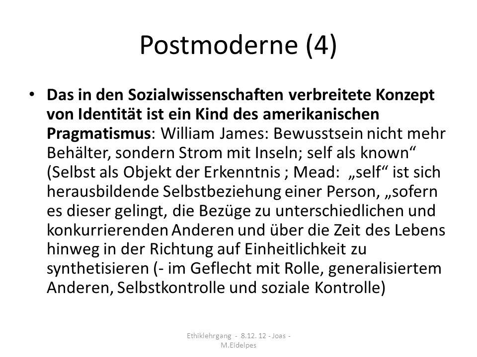 Postmoderne (4) Das in den Sozialwissenschaften verbreitete Konzept von Identität ist ein Kind des amerikanischen Pragmatismus: William James: Bewusst