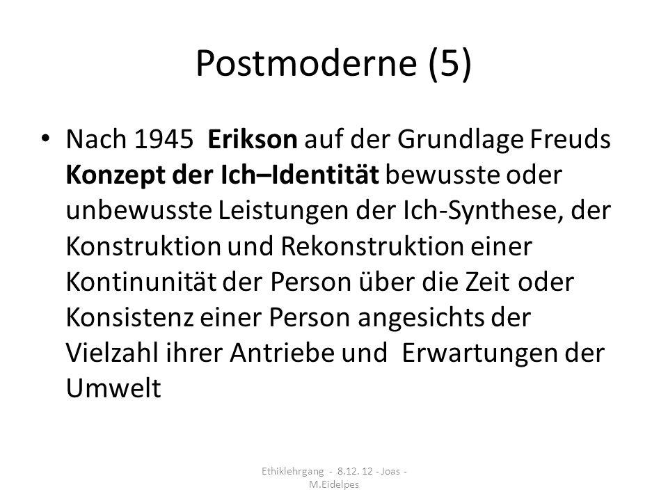 Postmoderne (5) Nach 1945 Erikson auf der Grundlage Freuds Konzept der Ich–Identität bewusste oder unbewusste Leistungen der Ich-Synthese, der Konstru