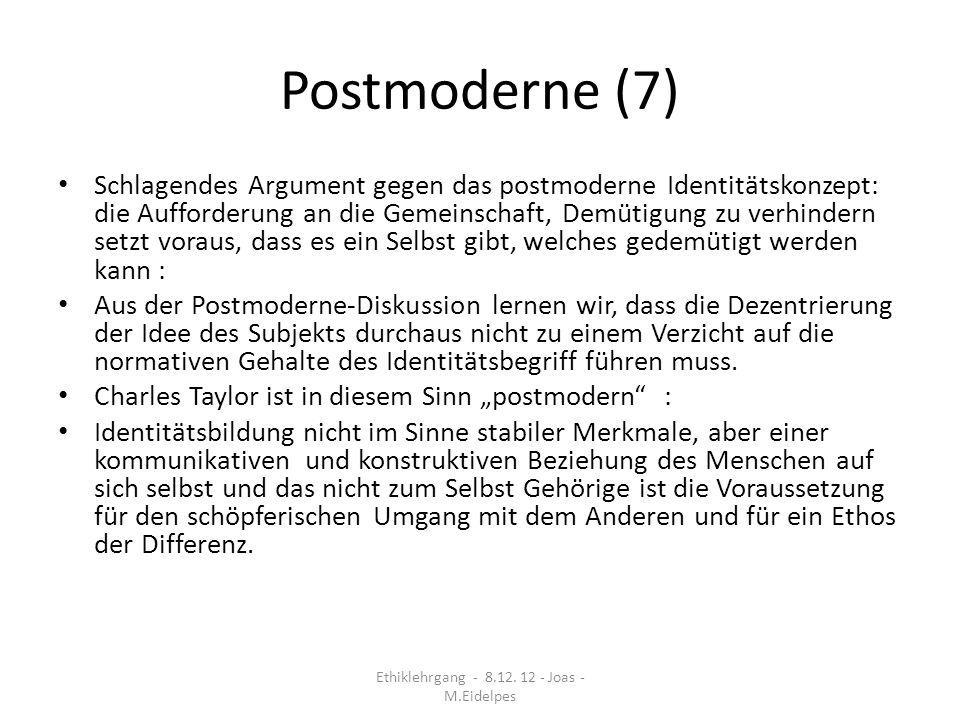 Postmoderne (7) Schlagendes Argument gegen das postmoderne Identitätskonzept: die Aufforderung an die Gemeinschaft, Demütigung zu verhindern setzt vor
