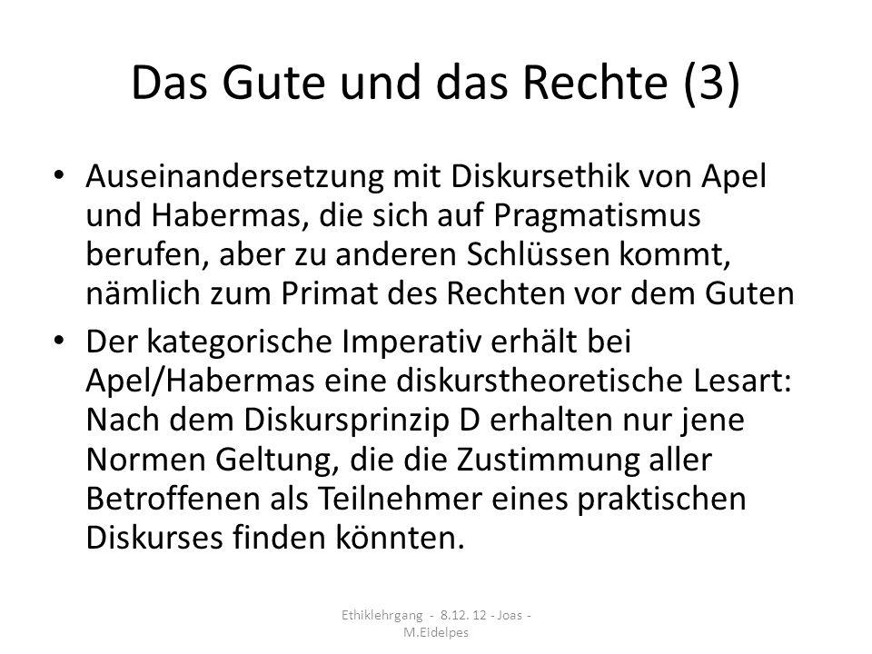 Das Gute und das Rechte (4) Einwände gegen den Anspruch der Diskurstheorie: 1.Sind Diskurse als formale Verfahren ganz von werthaften Voraussetzung ablösbar (z.B.