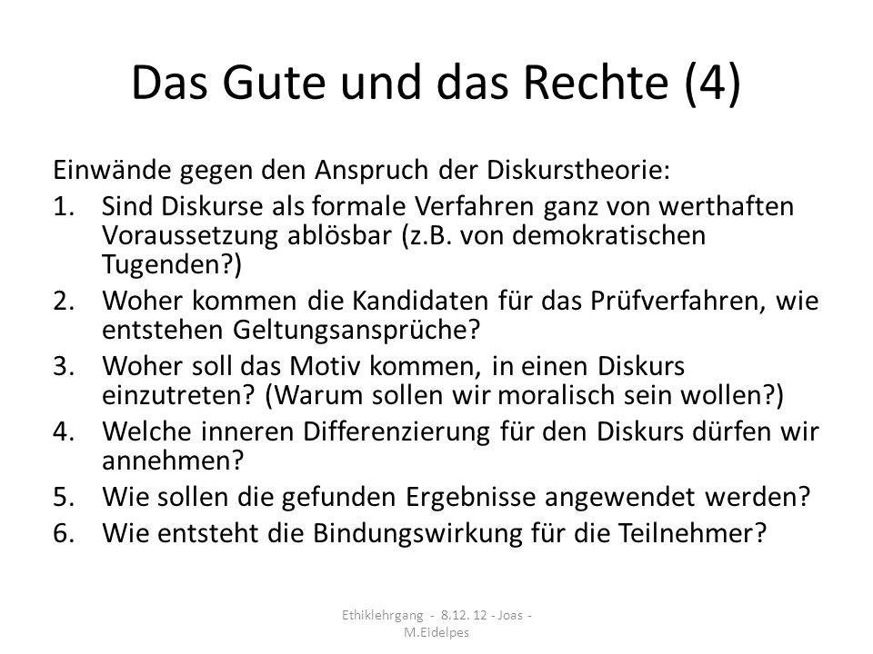 Das Gute und das Rechte (4) Einwände gegen den Anspruch der Diskurstheorie: 1.Sind Diskurse als formale Verfahren ganz von werthaften Voraussetzung ab