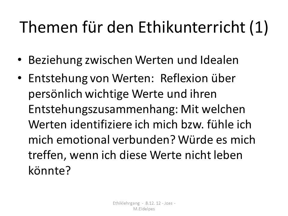 Themen für den Ethikunterricht (1) Beziehung zwischen Werten und Idealen Entstehung von Werten: Reflexion über persönlich wichtige Werte und ihren Ent