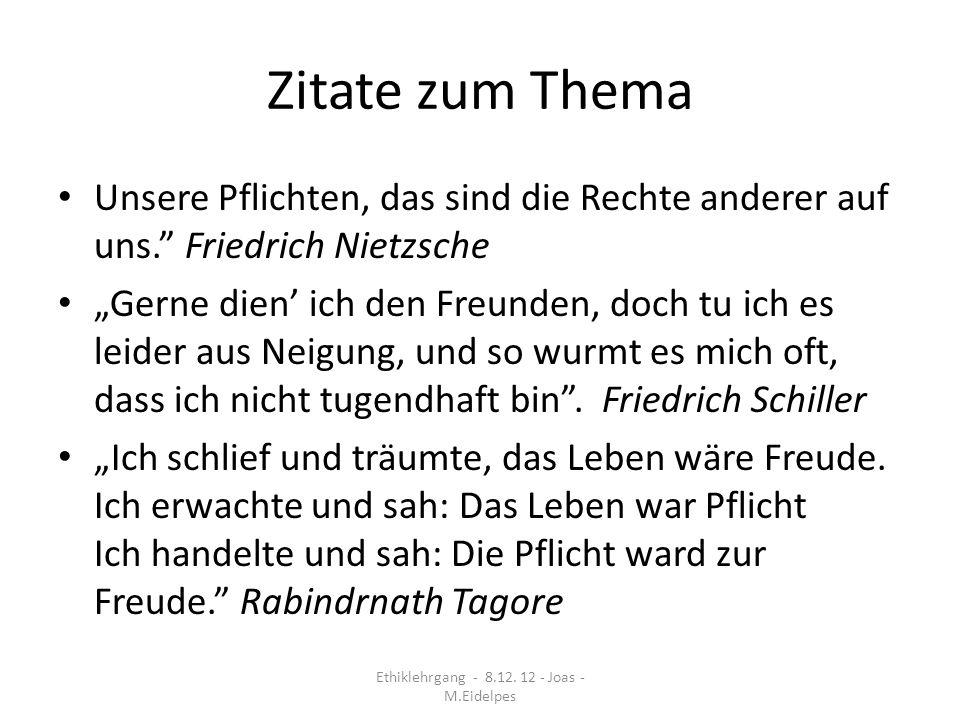 Zitate zum Thema Unsere Pflichten, das sind die Rechte anderer auf uns. Friedrich Nietzsche Gerne dien ich den Freunden, doch tu ich es leider aus Nei