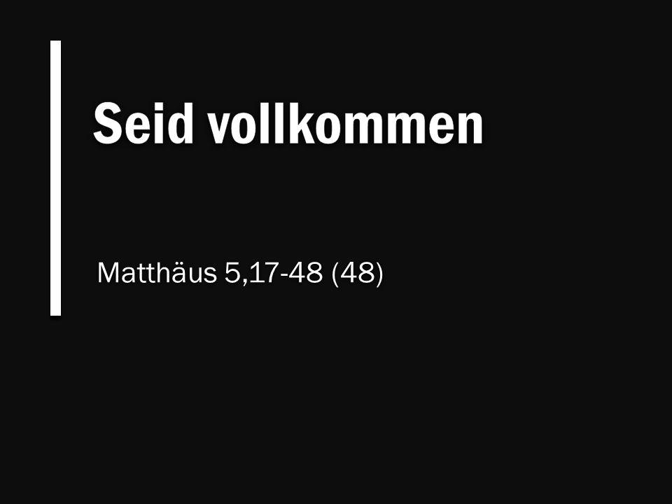 Matthäus 5,17-48 (48) Matthäus 5,17-48 (48)