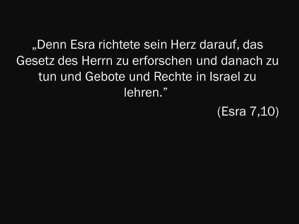 Denn Esra richtete sein Herz darauf, das Gesetz des Herrn zu erforschen und danach zu tun und Gebote und Rechte in Israel zu lehren. Denn Esra richtet