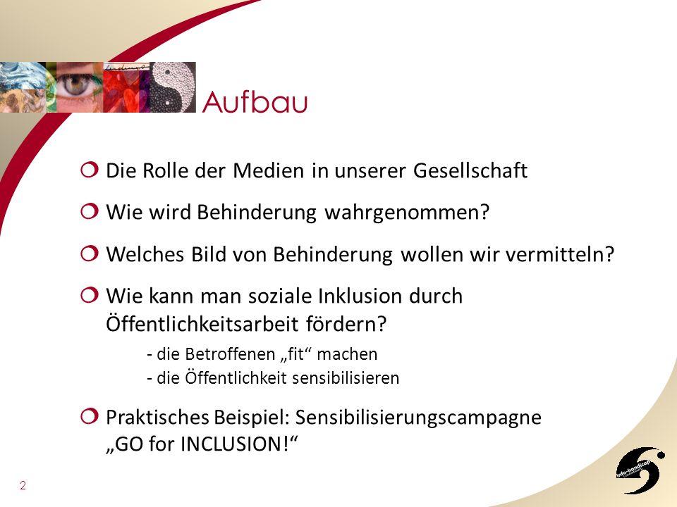 Aufbau 2 Die Rolle der Medien in unserer Gesellschaft Wie wird Behinderung wahrgenommen? Welches Bild von Behinderung wollen wir vermitteln? Wie kann