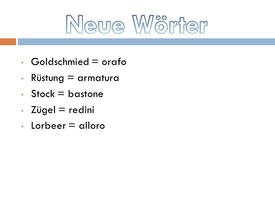 Goldschmied = orafo Rüstung = armatura Stock = bastone Zügel = redini Lorbeer = alloro