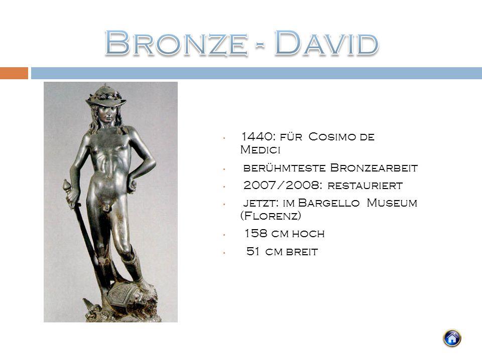 1440: für Cosimo de Medici berühmteste Bronzearbeit 2007/2008: restauriert jetzt: im Bargello Museum (Florenz) 158 cm hoch 51 cm breit