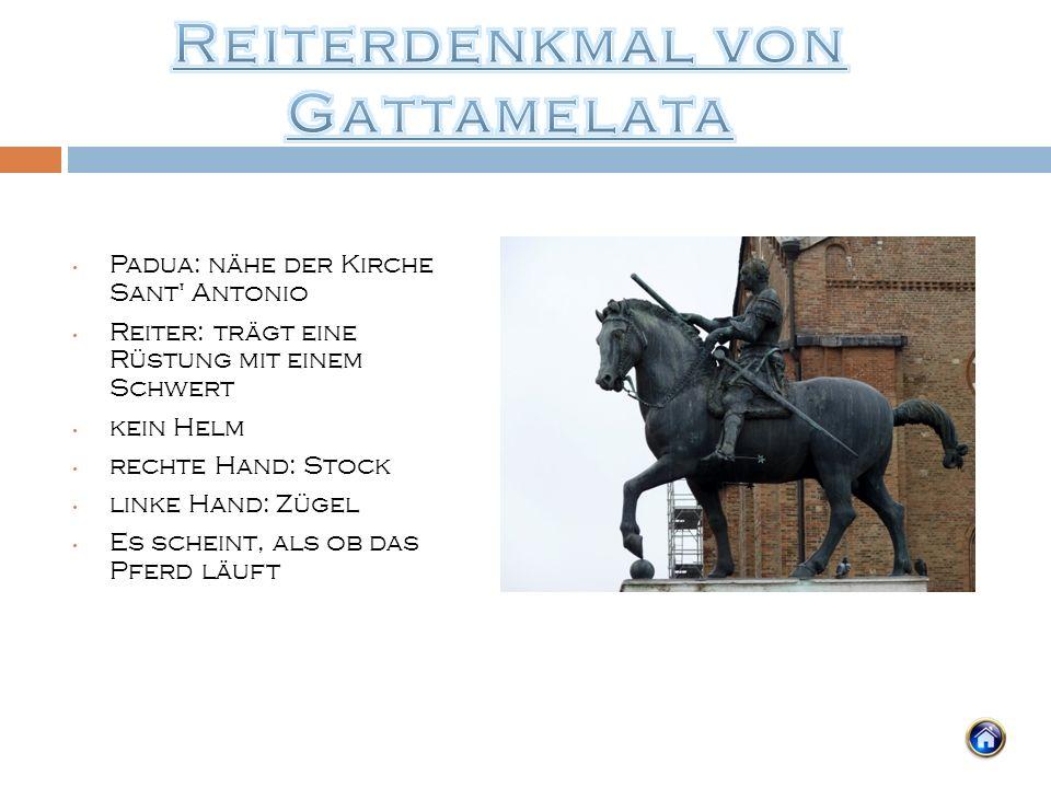 Padua: nähe der Kirche Sant' Antonio Reiter: trägt eine Rüstung mit einem Schwert kein Helm rechte Hand: Stock linke Hand: Zügel Es scheint, als ob da