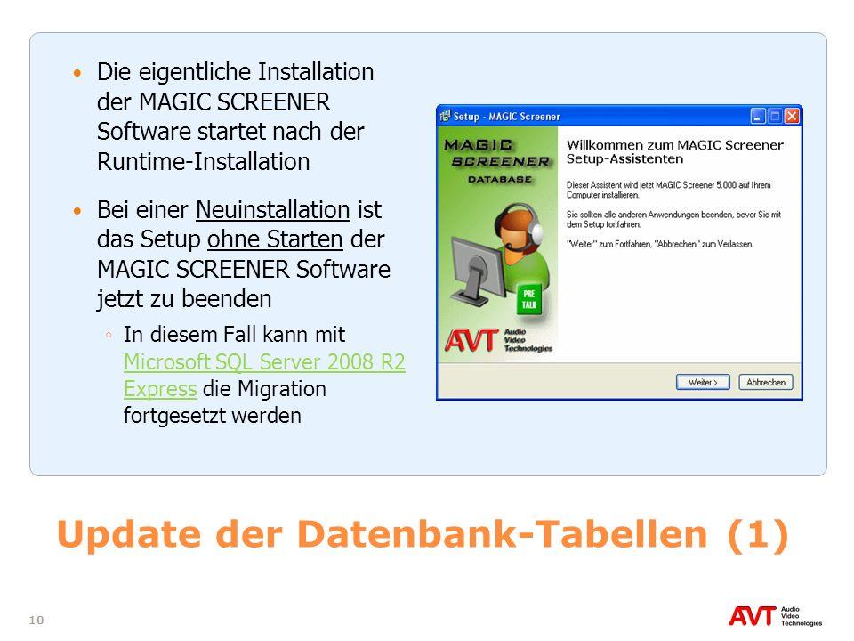 10 Update der Datenbank-Tabellen (1) Die eigentliche Installation der MAGIC SCREENER Software startet nach der Runtime-Installation Bei einer Neuinsta