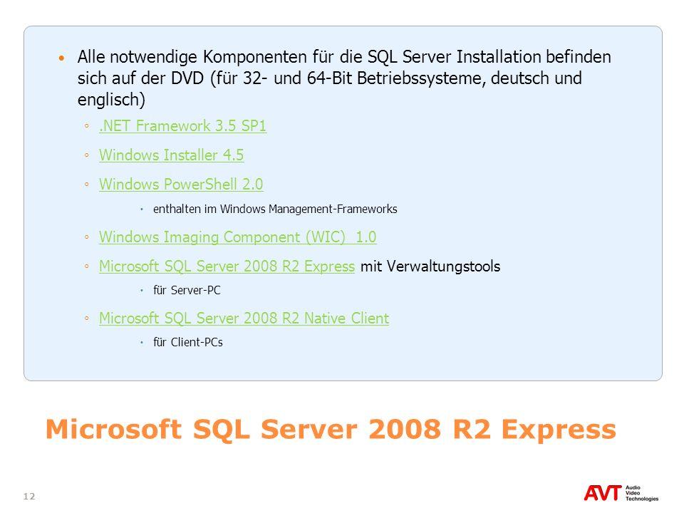 12 Microsoft SQL Server 2008 R2 Express Alle notwendige Komponenten für die SQL Server Installation befinden sich auf der DVD (für 32- und 64-Bit Betr
